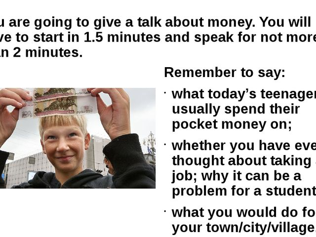 You are going to give a talk about money. You will have to start in 1.5 minut...