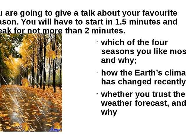 You are going to give a talk about your favourite season. You will have to st...