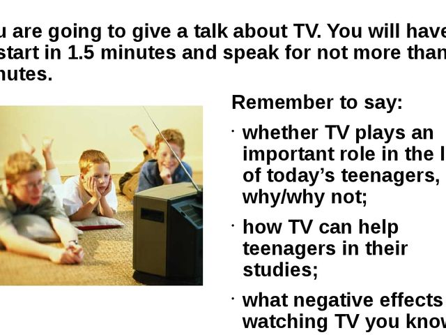 You are going to give a talk about TV. You will have to start in 1.5 minutes...
