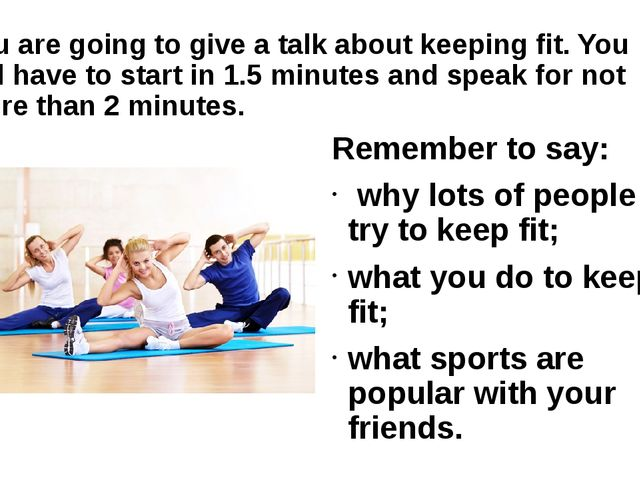 You are going to give a talk about keeping fit. You will have to start in 1.5...