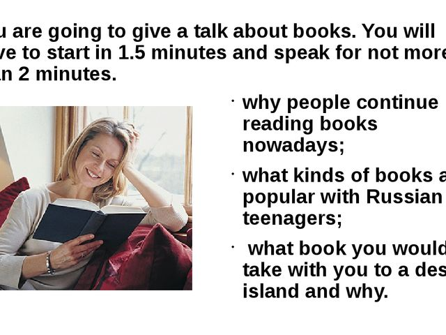 You are going to give a talk about books. You will have to start in 1.5 minut...