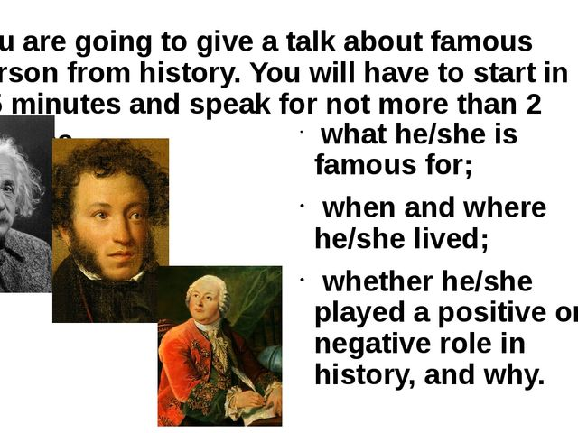 You are going to give a talk about famous person from history. You will have...