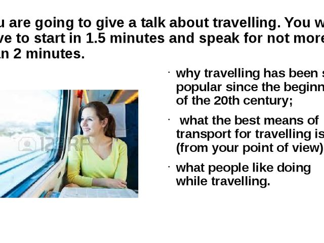 You are going to give a talk about travelling. You will have to start in 1.5...