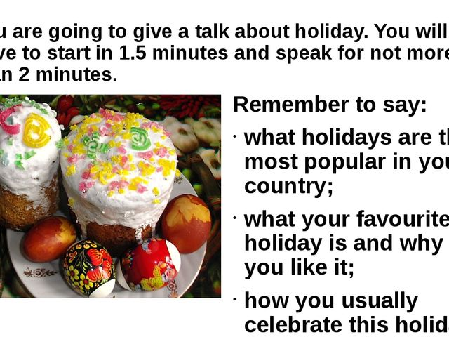 You are going to give a talk about holiday. You will have to start in 1.5 min...