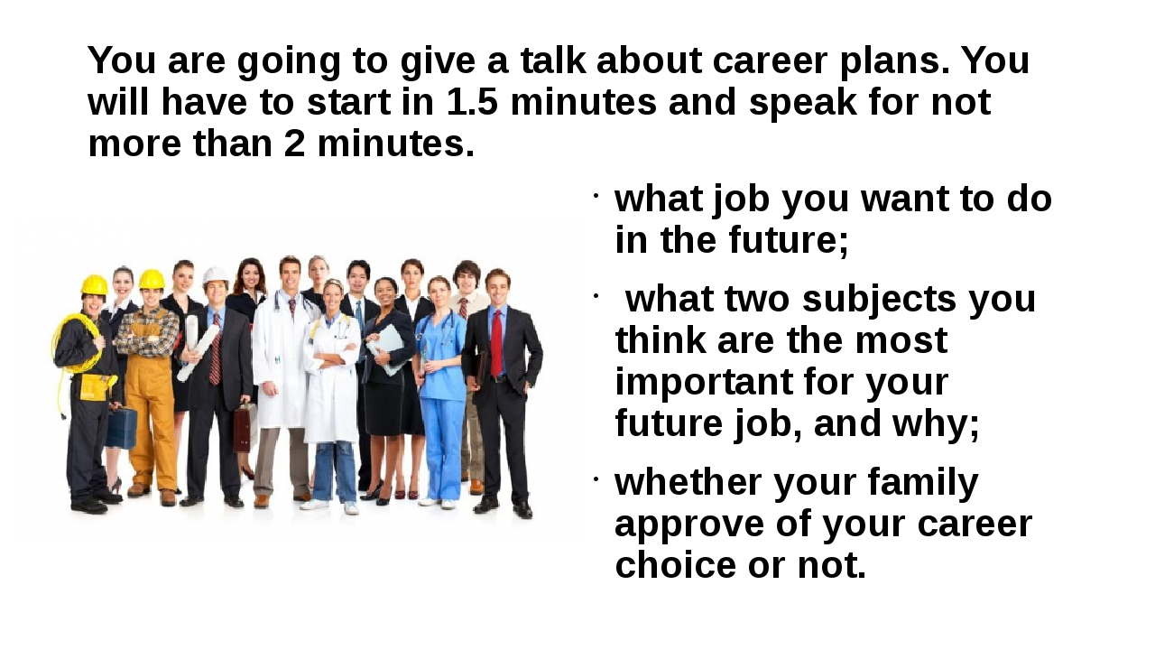 You are going to give a talk about career plans. You will have to start in 1....