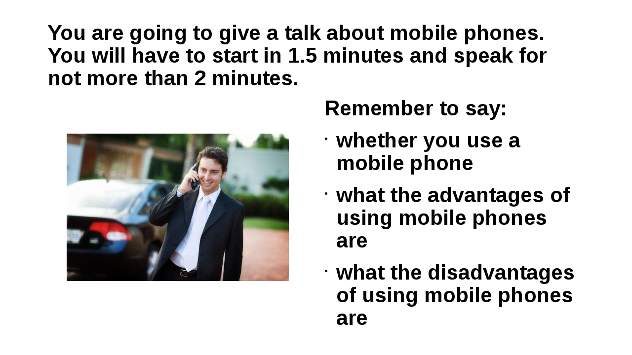 You are going to give a talk about mobile phones. You will have to start in 1...