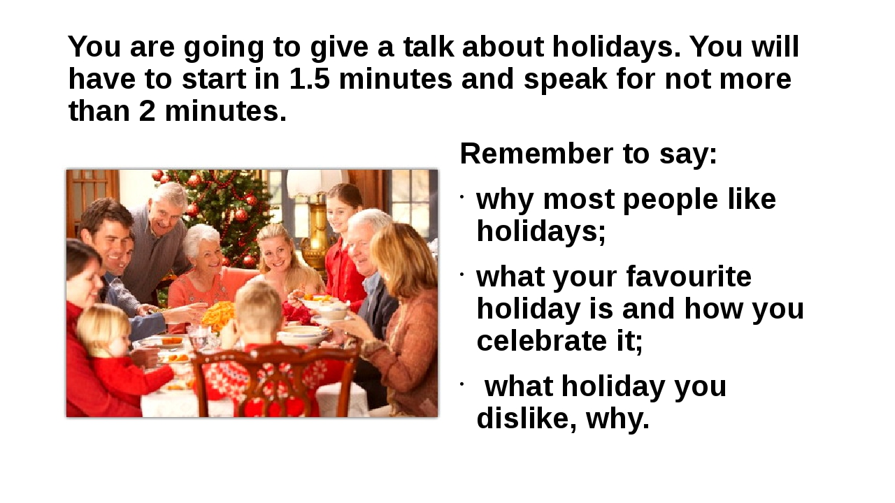 You are going to give a talk about holidays. You will have to start in 1.5 mi...