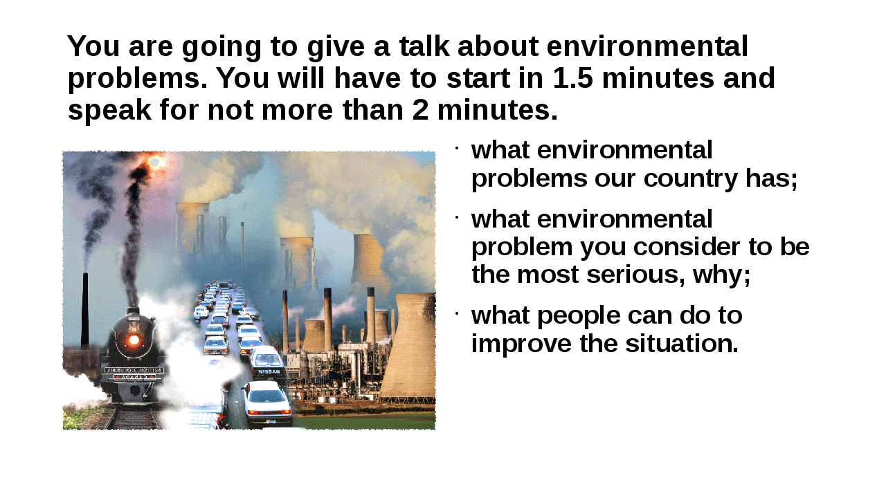 You are going to give a talk about environmental problems. You will have to s...