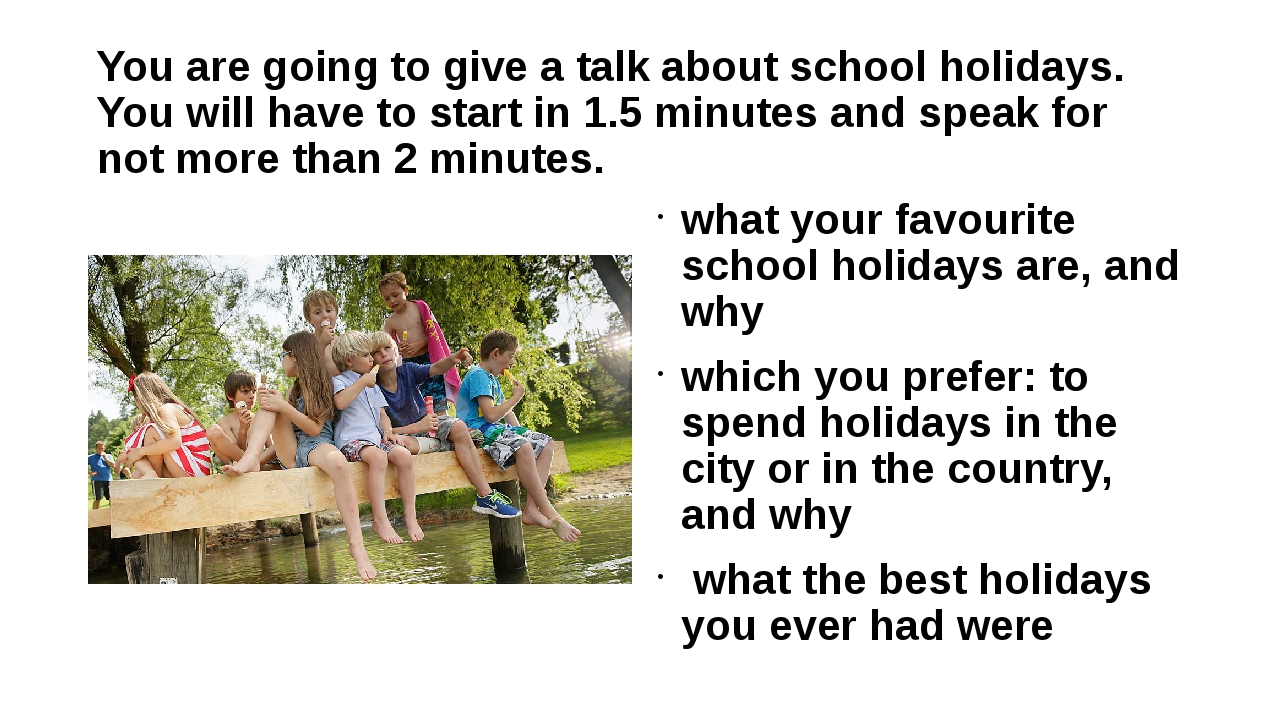 You are going to give a talk about school holidays. You will have to start in...