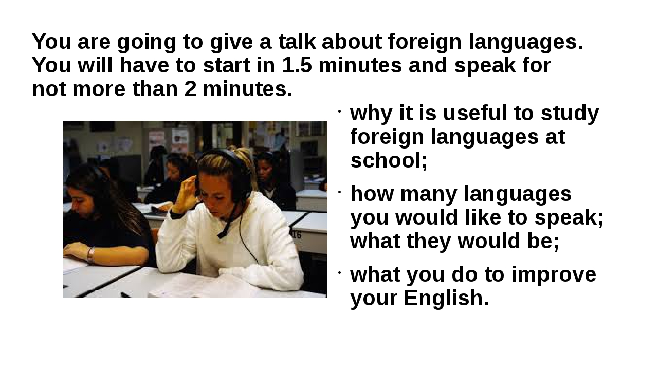 You are going to give a talk about foreign languages. You will have to start...