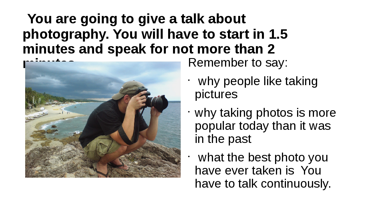 You are going to give a talk about photography. You will have to start in 1....