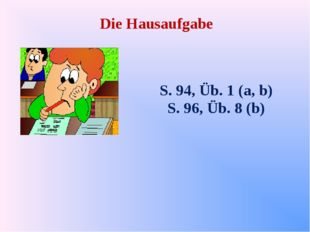 Die Hausaufgabe S. 94, Üb. 1 (a, b) S. 96, Üb. 8 (b)