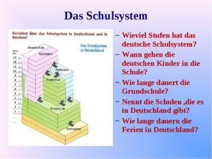 Das Schulsystem Wieviel Stufen hat das deutsche Schulsystem? Wann gehen die d