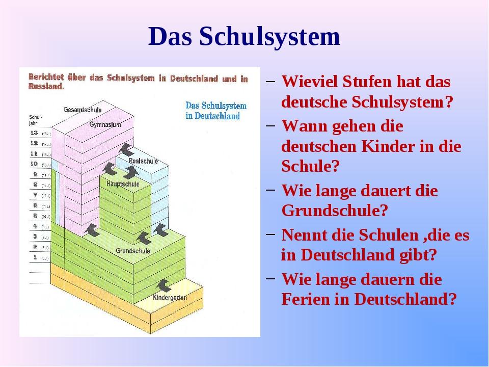 Das Schulsystem Wieviel Stufen hat das deutsche Schulsystem? Wann gehen die d...