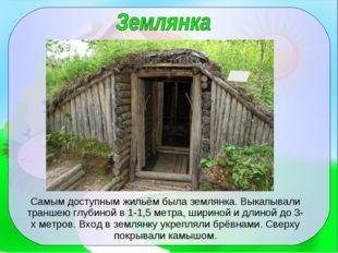 Самым доступным жильём была землянка. Выкапывали траншею глубиной в 1-1,5 мет