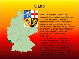 Саар Саар - это одна из маленьких федеральных земель с населением 1,03 млн. ч