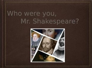 Who were you, Mr. Shakespeare?