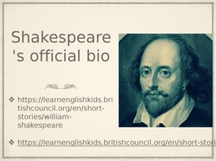 Shakespeare's official bio https://learnenglishkids.britishcouncil.org/en/sho