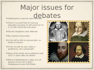 Major issues for debates Shakespeare's parents were illiterate There's no pro