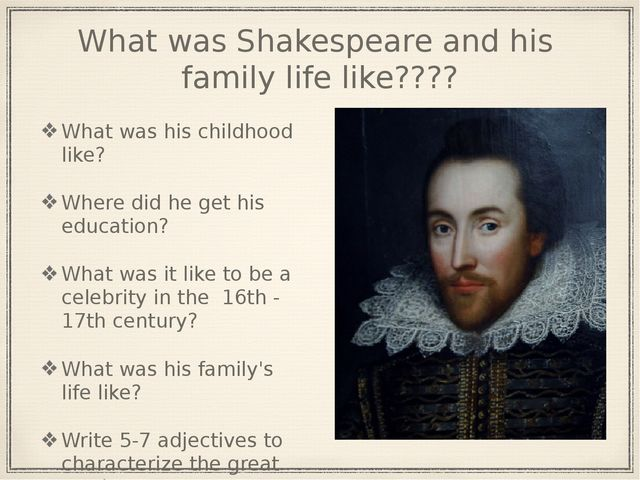 What was Shakespeare and his family life like???? What was his childhood like...