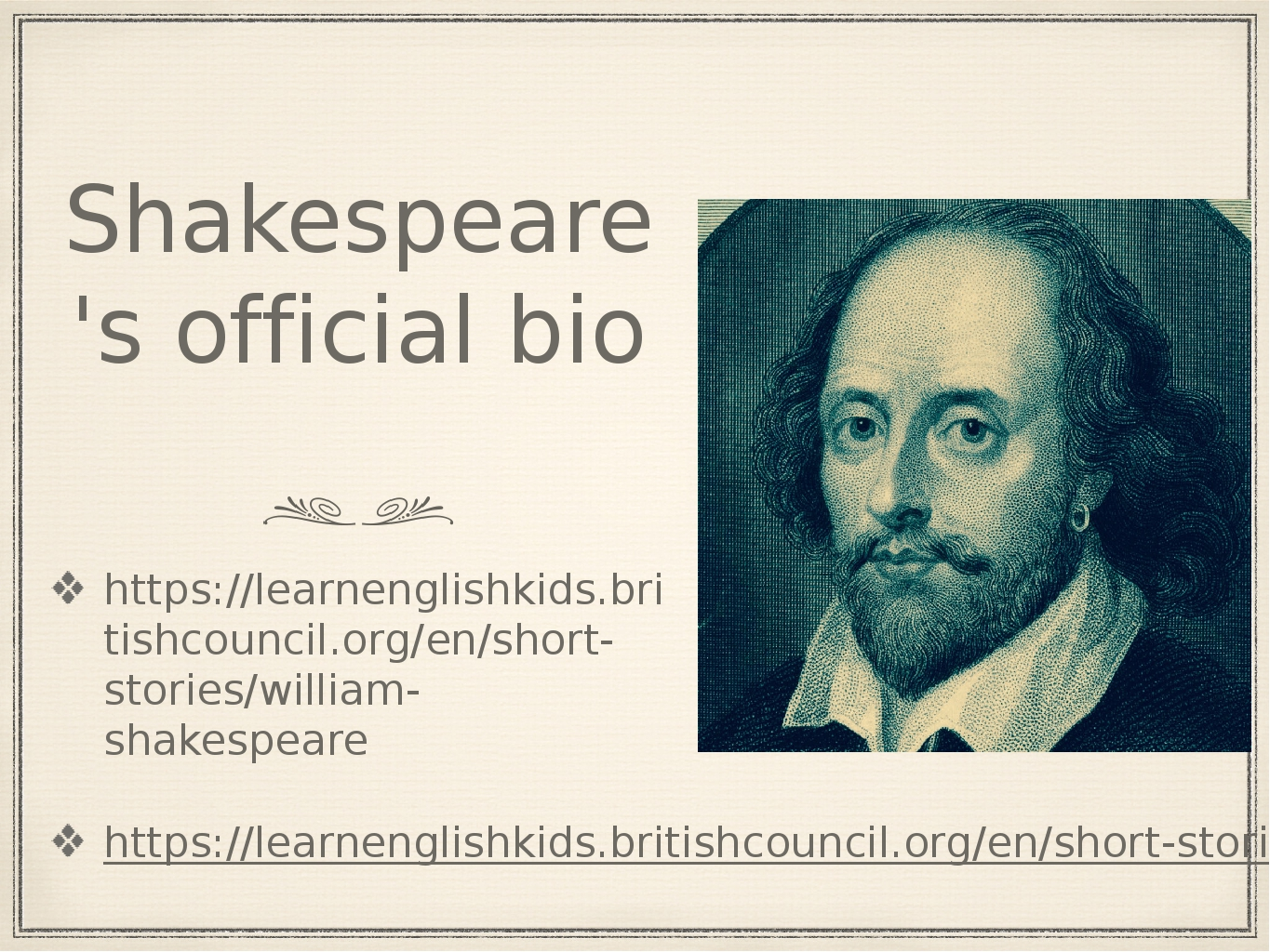 Shakespeare's official bio https://learnenglishkids.britishcouncil.org/en/sho...