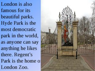 London is also famous for its beautiful parks. Hyde Park is the most democrat