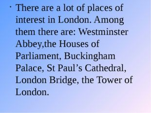 There are a lot of places of interest in London. Among them there are: Westmi