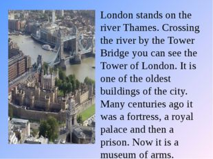 London stands on the river Thames. Crossing the river by the Tower Bridge you