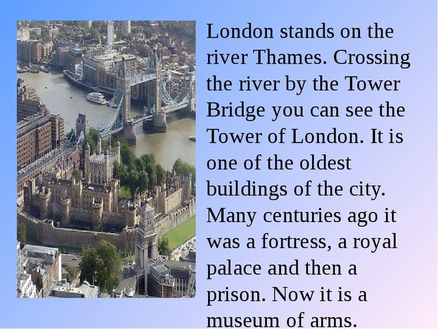 London stands on the river Thames. Crossing the river by the Tower Bridge you...