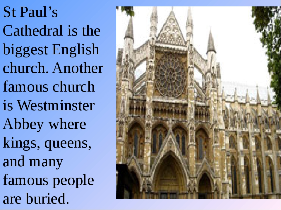 St Paul's Cathedral is the biggest English church. Another famous church is W...