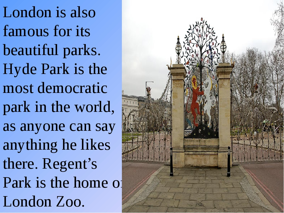 London is also famous for its beautiful parks. Hyde Park is the most democrat...