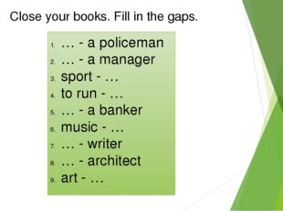 Close your books. Fill in the gaps. … - a policeman … - a manager sport - … t