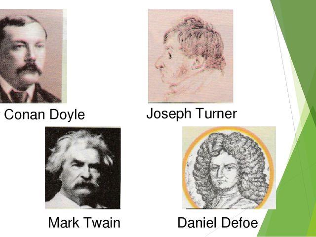 Arthur Conan Doyle Joseph Turner Mark Twain Daniel Defoe