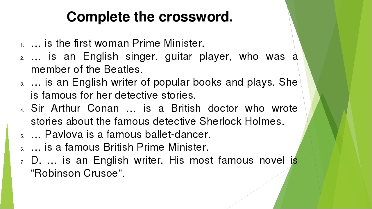 Complete the crossword. … is the first woman Prime Minister. … is an English...