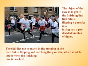 The object of the race is to get to the finishing line first whilst flipping