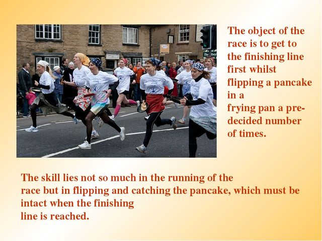 The object of the race is to get to the finishing line first whilst flipping...