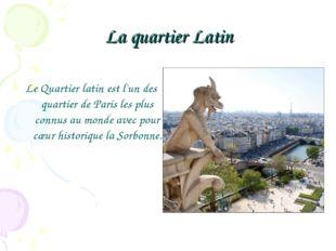 La quartier Latin Le Quartier latin est l'un des quartier de Paris les plus c