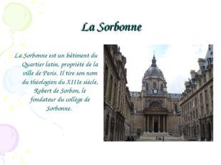 La Sorbonne La Sorbonne est un bâtiment du Quartier latin, propriété de la vi