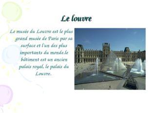 Le louvre Le musée du Louvre est le plus grand musée de Paris par sa surface