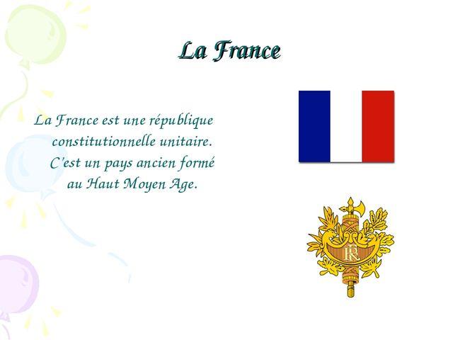 La France La France est une république constitutionnelle unitaire. C'est un p...