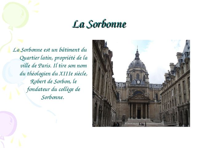La Sorbonne La Sorbonne est un bâtiment du Quartier latin, propriété de la vi...