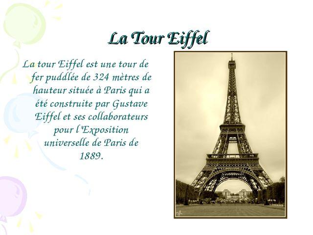 La Tour Eiffel La tour Eiffel est une tour de fer puddlée de 324 mètres de ha...
