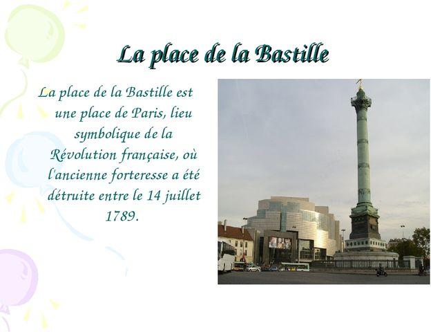 La place de la Bastille La place de la Bastille est une place de Paris, lieu...