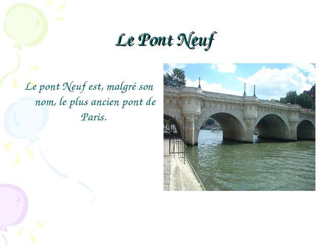 Le Pont Neuf Le pont Neuf est, malgré son nom, le plus ancien pont de Paris.