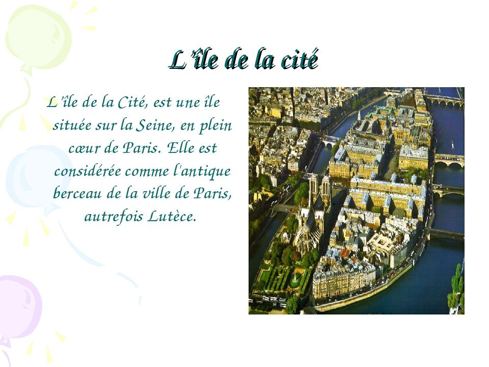 L'île de la cité L'île de la Cité, est une île située sur la Seine, en plein...