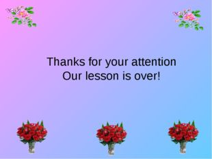 Thanks for your attention Our lesson is over!