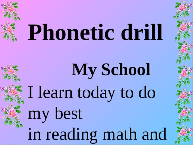 Phonetic drill My School I learn today to do my best in reading math and all...