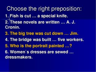 Choose the right preposition: 1. Fish is cut … a special knife. 2. These nove