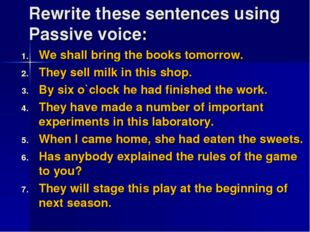 Rewrite these sentences using Passive voice: We shall bring the books tomorro