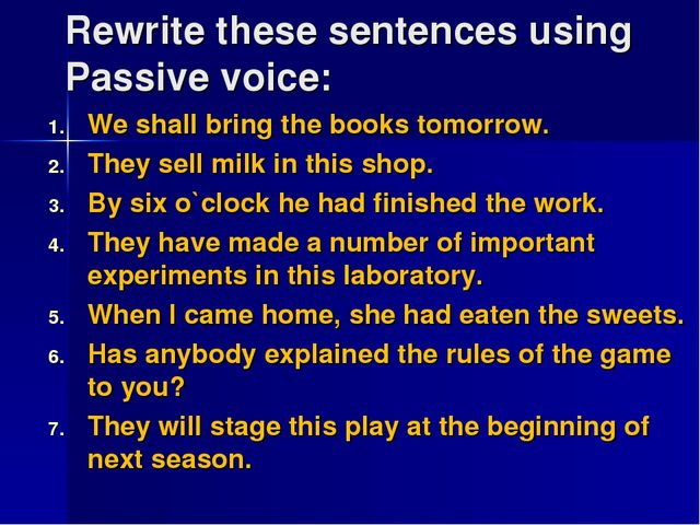 Rewrite these sentences using Passive voice: We shall bring the books tomorro...